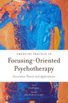 Emerging Practice in Focusing-Oriented Psychotherapy. Innovative Theory and Applications