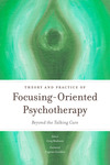 Theory and Practice of Focusing-Oriented Psychotherapy. Beyond the Talking Cure